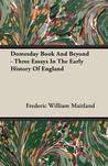 Domesday Book and Beyond - Three Essays in the Early History of England