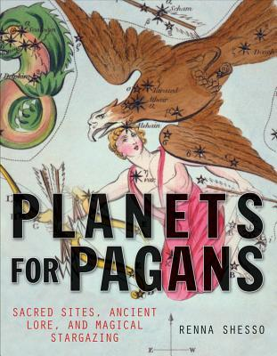 Planets for Pagans: Use the Planets and Stars for Personal and Sacred Discovery