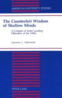 The Counterfeit Wisdom Of Shallow Minds: A Critique Of Some Leading Offenders Of The 1980s