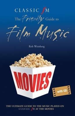 Classic FM at the Movies: The Friendly Guide to Film Music