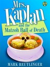 Mrs. Kaplan and the Matzoh Ball of Death (A Mrs. Kaplan Mystery #1)