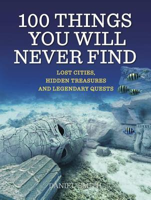 100 Things You Will Never Find by Daniel Smith