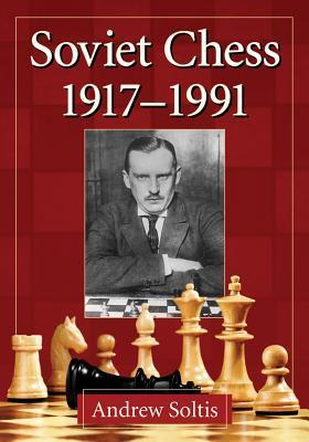 Soviet Chess 1917-1991 por Andrew Soltis