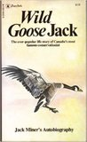 Wild Goose Jack: Jack Miner's Autobiography