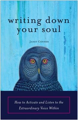 Writing Down Your Soul by Janet Conner