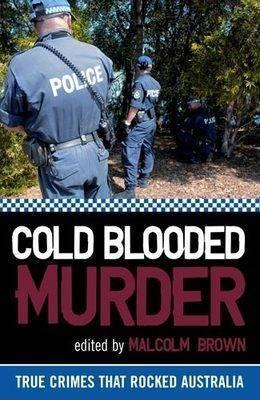 Cold Blooded Murder: True Crimes That Rocked Australia