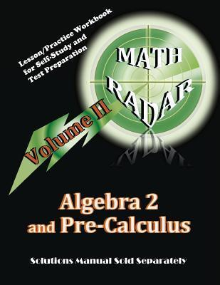 Algebra 2 and Pre-Calculus (Volume II): Lesson/Practice Workbook for Self-Study and Test Preparation