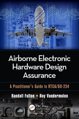 Airborne Electronic Hardware Design Assurance: A Practitioner's Guide to Rtca/Do-254 por Randall Fulton, Roy Vandermolen
