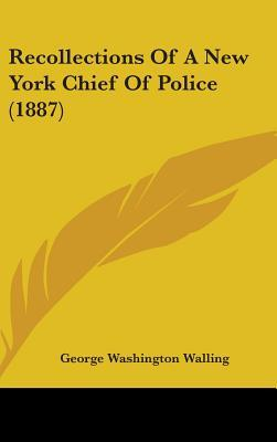 Recollections of a New York Chief of Police (1887)