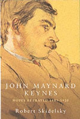 John Maynard Keynes, Vol. 1: Hopes Betrayed, 1883-1920