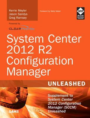 System Center 2012 R2 Configuration Manager Unleashed: Supplement to System Center 2012 Configuration Manager