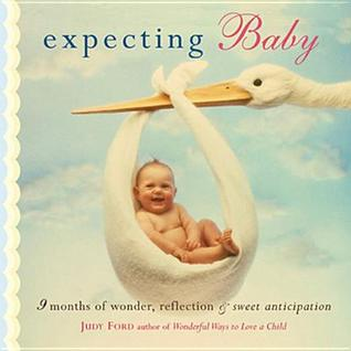 Expecting Baby: Nine Months of Wonder, Reflection and Sweet Anticipation