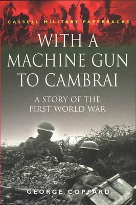 With A Machine Gun To Cambrai: A Story Of The First World War