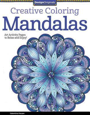 Creative Coloring Mandalas: Art Activity Pages to Relax and Enjoy!