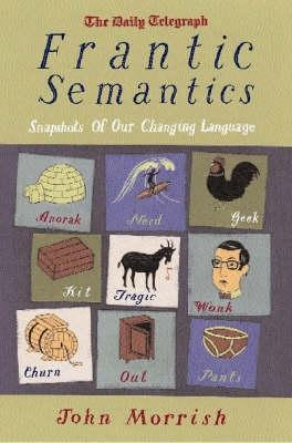 Frantic Semantics: Snapshots of Our Changing Language
