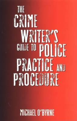 The Crime Writers Guide to Police Practice and Procedure