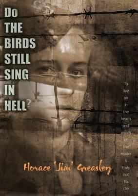 """Do the Birds Still Sing in Hell? by Horace """"Jim"""" Greasley"""
