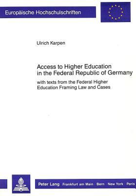 Access to Higher Education in the Federal Republic of Germany: With Texts from the Federal Higher Education Framing Law and Cases
