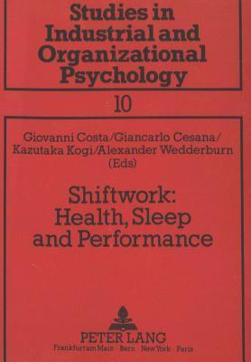 Shiftwork: Health, Sleep and Performance: Proceedings of the IX International Symposium on Night and Shift Work, Verona, Italy, 1989