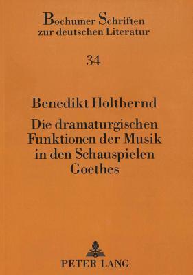 Die dramaturgischen Funktionen der Musik in den Schauspielen Goethes