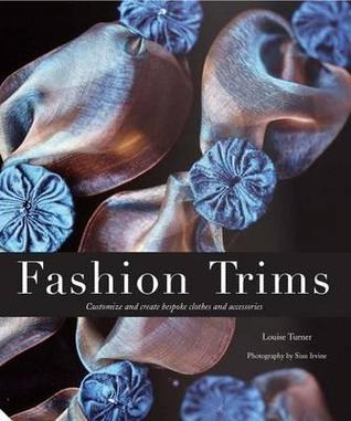 Fashion Trims: Customise and Create Bespoke Clothes and Accessories