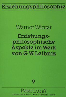 Erziehungsphilosophische Aspekte Im Werk Von G.W. Leibniz