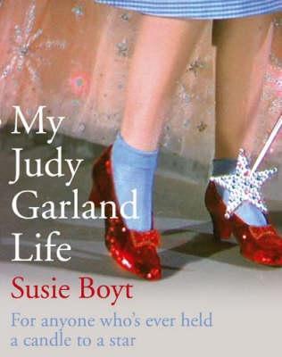 My Judy Garland Life by Susie Boyt