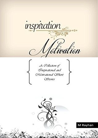 Inspiration and Motivation: A Collection of Inspirational and Motivational Short Stories