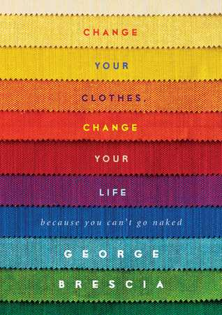 Change Your Clothes, Change Your Life: Because You Can't Go Naked