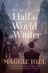Half the World in Winter by Maggie Joel