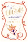 The Bridesmaids: True Tales of Love, Envy, Loyalty . . . and Terrible Dresses