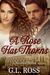 A Rose Has Thorns by G.L. Ross