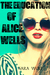 The Education of Alice Wells by Sara Wolf
