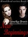New Beginnings (Blood Bred, #3)