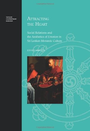 Attracting the Heart: Social Relations and the Aesthetics of Emotion in Sri Lankan Monastic Culture