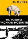 The World of Wickham Mossrite by J.L. Morse