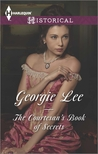 The Courtesan's Book of Secrets by Georgie Lee