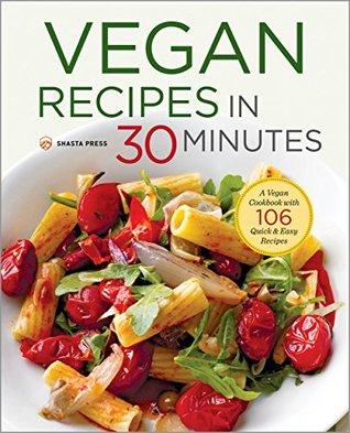 Vegan Recipes in 30 Minutes: A Vegan Cookbook with 77 Quick & Easy Recipes