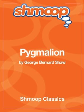 Pygmalion: Complete Text with Integrated Study Guide from Shmoop