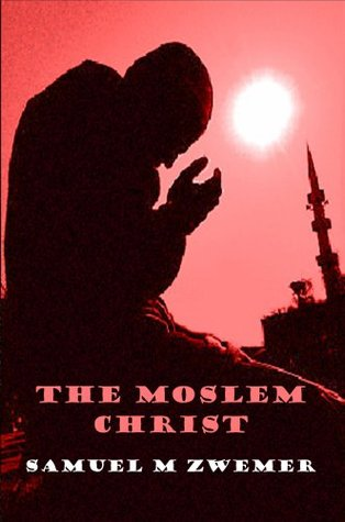 The Moslem Christ: The Truth to Christ's Person & Mission can be shown to all those in Islam from their own Quran
