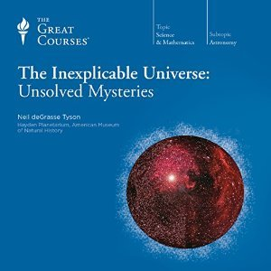 The Inexplicable Universe: Unsolved Mysteries (The Great Courses)
