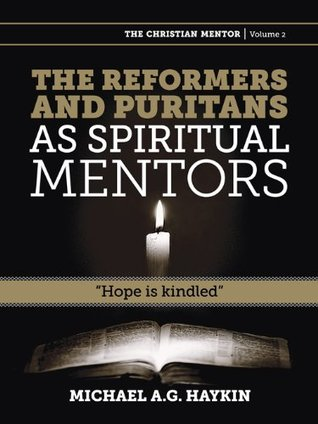 The Reformers and Puritans as spiritual mentors: Hope is kindled (The Christian Mentor Book 2) (ePUB)