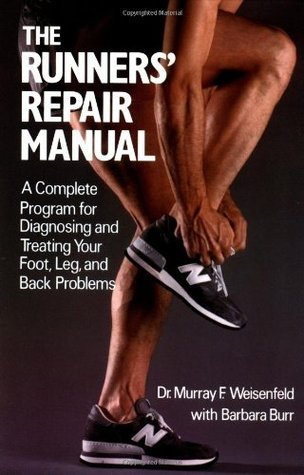 The Runners' Repair Manual: A Complete Program for Diagnosing and Treating Your Foot, Leg and Back Problems