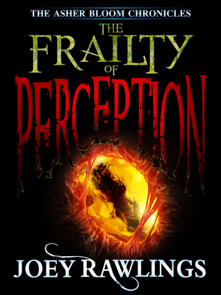 The Frailty Of Perception (The Asher Bloom Chronicles, #1)