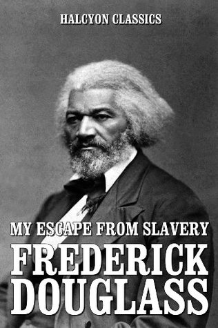 My Escape from Slavery and Other Works by Frederick Douglass (Unexpurgated Edition)