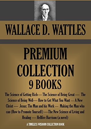Wallace D Wattles Premium Collection 9 Books The Science Of