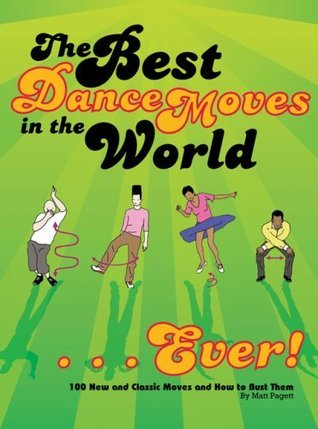 The Best Dance Moves in the World... Ever!: 100 New and Classic Moves and How to Bust Them