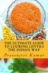 The Ultimate Guide to Cooking Lentils the Indian Way