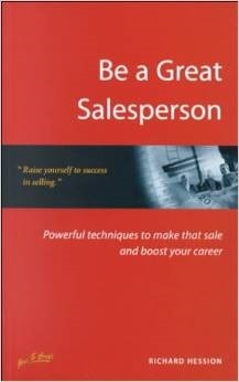 Be a Great Salesperson: Powerful Techniques to Make That Sale and Boost Your Career