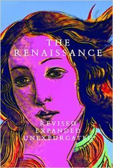 The Renaissance: Revised Expanded Unexpurgated